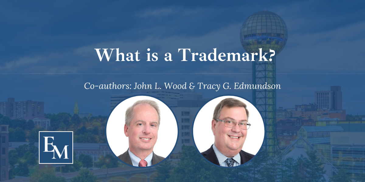 Trademark attorneys, John L. Wood and Tracy G. Edmundson discuss what is a trademark and the difference between a service mark and a trademark