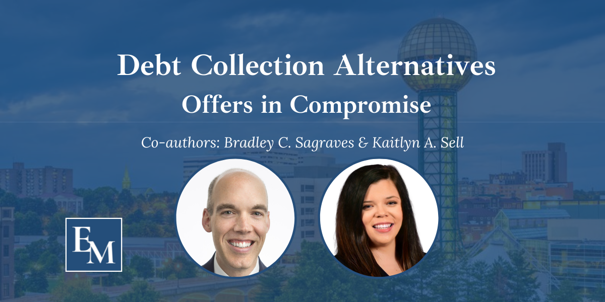 Bradley Sagraves and Kaitlyn Sell, tax attorneys, discuss offers in compromise a debt collection alternative