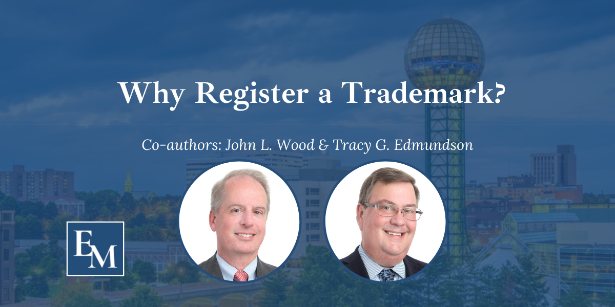 Why Register a Trademark? John Wood and Tracy Edmundson, trademark attorneys discuss trademark registration and how to expand your trademark rights
